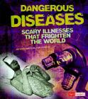 Dangerous Diseases: Scary Illnesses That Frighten the World (Scary Science) Cover Image
