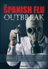 The Spanish Flu OUTBREAK: Why Did the World Change after the Pandemic Great Influenza. Learn Now 50+ Tips & Tricks from the Past Deadliest Plagu Cover Image