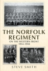 The Norfolk Regiment on the Western Front: 1914-1918 Cover Image