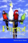 Parrot Training: A Guide to Taming and Gentling Your Avian Companion Cover Image