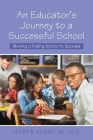 An Educator's Journey to a Successful School: Moving a Failing School to Success Cover Image