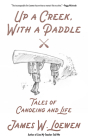 Up a Creek, with a Paddle: Tales of Canoeing and Life Cover Image