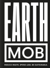 Earth MOB: Reduce waste. Spend less. Be sustainable. Cover Image