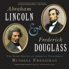 Abraham Lincoln and Frederick Douglass: The Story Behind an American Friendship Cover Image