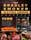 1500 Bradley Smoker Electric Smoker Cookbook: 1500 Days Vibrant, Easy Recipes with All-Natural Ingredients and Fewer Carbs! Cover Image