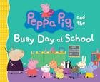 Peppa Pig and the Busy Day at School Cover Image