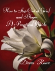 How to Step Out of Grief and Bloom: A Practical Guide Cover Image