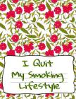 I Quit My Smoking Lifestyle: Gratitude & Prompt Planner, Coloring Journal, Tracker, Notepad for Personal Story For A Smoke Free Relaxed & Zen Lifes Cover Image