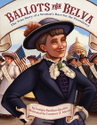 Ballots for Belva: The True Story of a Woman's Race for the Presidency Cover Image