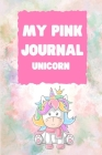 My Pink Journal Unicorn: Pink Journal - Pink Pages Unicorn Journal for Children - Kids Planner - Best Gift Idea for Unicorns Lovers - Gratitude Cover Image