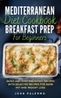 Mediterranean Diet Cookbook Breakfast Prep for Beginners: Quick and Easy Breakfast Recipes with Selected Recipes for Burn Fat and Weight Loss Cover Image