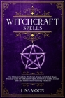 Witchcraft Spells: The Ultimate Guide To Witchcraft, Rituals, Beliefs And Magic, Practical Guide For All Kinds Of Spells, How To Use Cand Cover Image