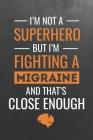 I'm not a Superhero but I'm Fighting a Migraine: Headache Book, Migraine Headache Log, Chronic Headache/Migraine Management. Record Location, Severity Cover Image