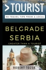 Greater Than a Tourist - Belgrade Serbia: 50 Travel Tips from a Local Cover Image