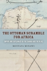 The Ottoman Scramble for Africa: Empire and Diplomacy in the Sahara and the Hijaz Cover Image