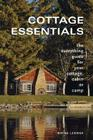 Cottage Essentials: The Everything Guide for Your Cottage, Cabin or Camp Cover Image