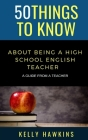 50 Things to Know About Being a High School English Teacher: A Guide from a Teacher Cover Image