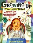 Growing Up: It's a Girl Thing: Straight Talk about First Bras, First Periods, and Your Changing Body Cover Image