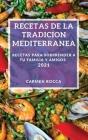 Recetas de la Tradicion Mediterranea 2021: Recetas Para Sorprender a Tu Familia Y Amigos Cover Image