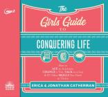 The Girls' Guide to Conquering Life: How to Ace an Interview, Change a Tire, Talk to a Guy, & 97 Other Skills You Need to Thrive Cover Image