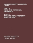Massachusetts General Laws Part II Real and Personal Property Title I Title to Real Property 2020 Edition Cover Image