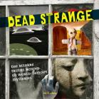 Dead Strange: The Bizarre Truths Behind 50 World-Famous Mysteries Cover Image