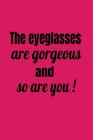 The Eyeglasses Are Gorgeous And So Are You! Cover Image