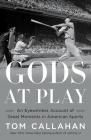 Gods at Play: An Eyewitness Account of Great Moments in American Sports Cover Image