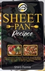 Sheet Pan Recipes: The Ultimate and Easy to Follow Guide to Make Perfect Meals by Using Sheet Pan in Under 30 Minutes - A Gift for Beginn Cover Image