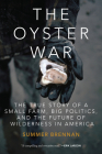 The Oyster War: The True Story of a Small Farm, Big Politics, and the Future of Wilderness in America Cover Image