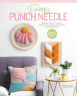 Pretty Punch Needle: Modern Projects, Creative Techniques, and Easy Instructions for Getting Started Cover Image