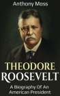 Theodore Roosevelt: A biography of an American President Cover Image