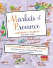 Markets of Provence: Food, Antiques, Crafts, and More Cover Image