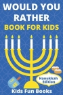 Would You Rather Book For Kids: Hanukkah Edition - Illustrated - 60+ Interactive Silly Scenarios, Crazy Choices & Hilarious Situations To Enjoy With K Cover Image