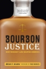 Bourbon Justice: How Whiskey Law Shaped America Cover Image