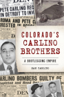 Colorado's Carlino Brothers: A Bootlegging Empire Cover Image