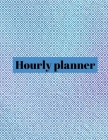 Hourly planner: Daily planner, organizer, journal, book, for kids, men, women. Cover Image