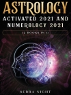 Astrology Activated 2021 AND Numerology 2021 (2 Books IN 1) Cover Image