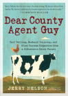 Dear County Agent Guy: Calf Pulling, Husband Training, and Other Curious Dispatches from a Midwestern Dairy Farmer Cover Image