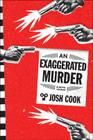 An Exaggerated Murder: A Novel Cover Image