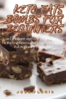 Keto Fats Bombs for Beginners: Low Carb Sweet and Savory Snacks to Boost Fat Burning. Delicious Keto Fat Bombs Recipes that Will Satisfy Your Hunger Cover Image