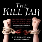 The Kill Jar Lib/E: Obsession, Descent, and a Hunt for Detroit's Most Notorious Serial Killer Cover Image