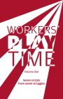 Workers Play Time (Vol 1): A Collection of Plays Born from the Great Struggles of the Trade Union Movement Cover Image