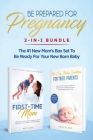 Be Prepared for Pregnancy: 2-in-1 Bundle: First-Time Mom: What to Expect When You're Expecting + No-Cry Baby Sleep Solution - The #1 New Mom's Bo Cover Image