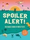 Spoiler Alert!: The Badass Book of Movie Plots: Why We All Love Hollywood Cliches Cover Image