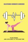 Calisthenics Workouts Guidebook: To Be Strong And Look Great At The Same Time: Calisthenics Workouts For Shoulders Cover Image