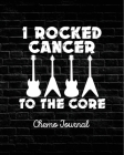 I Rocked Cancer To The Core: Chemo Journal - Cancer Notebook - Fighting Cancer Cover Image