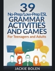 39 No-Prep/Low-Prep ESL Grammar Activities and Games: For Teenagers and Adults Cover Image