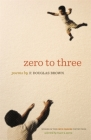 Zero to Three: Poems (Cave Canem Poetry Prize) Cover Image