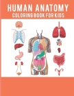 Human Anatomy Coloring Book For Kids: The ultimate anatomy coloring book to really learn anatomy effectively For students, Adults and Smart Kids Cover Image